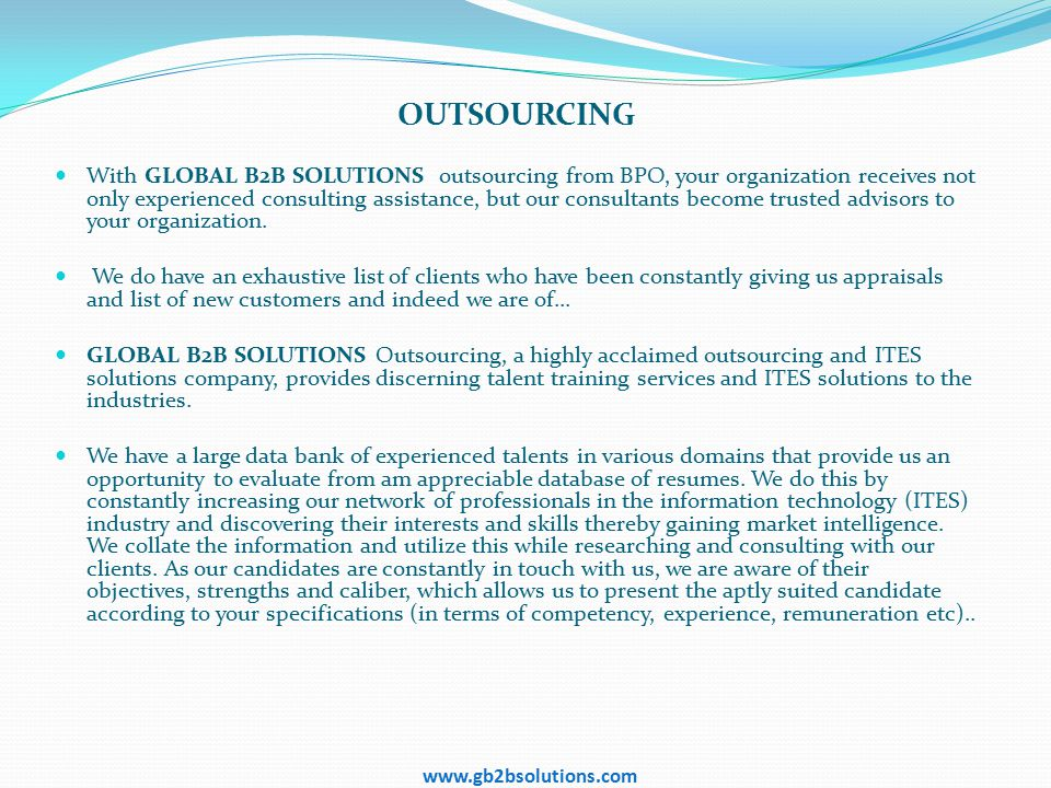 OUTSOURCING With GLOBAL B2B SOLUTIONS outsourcing from BPO, your organization receives not only experienced consulting assistance, but our consultants