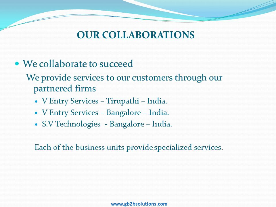 OUR COLLABORATIONS We collaborate to succeed We provide services to our customers through our partnered firms V Entry Services – Tirupathi – India.