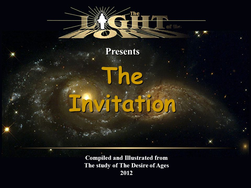 Presents The Invitation Compiled and Illustrated from The study of The Desire of Ages 2012