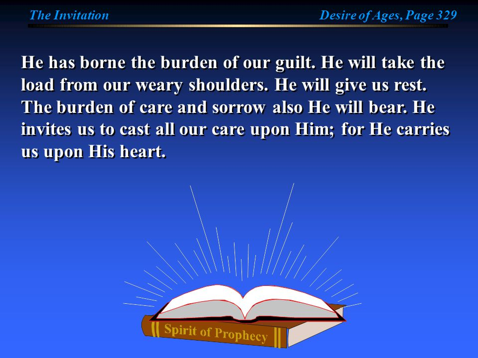 He has borne the burden of our guilt. He will take the load from our weary shoulders.