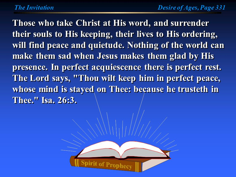 Those who take Christ at His word, and surrender their souls to His keeping, their lives to His ordering, will find peace and quietude.