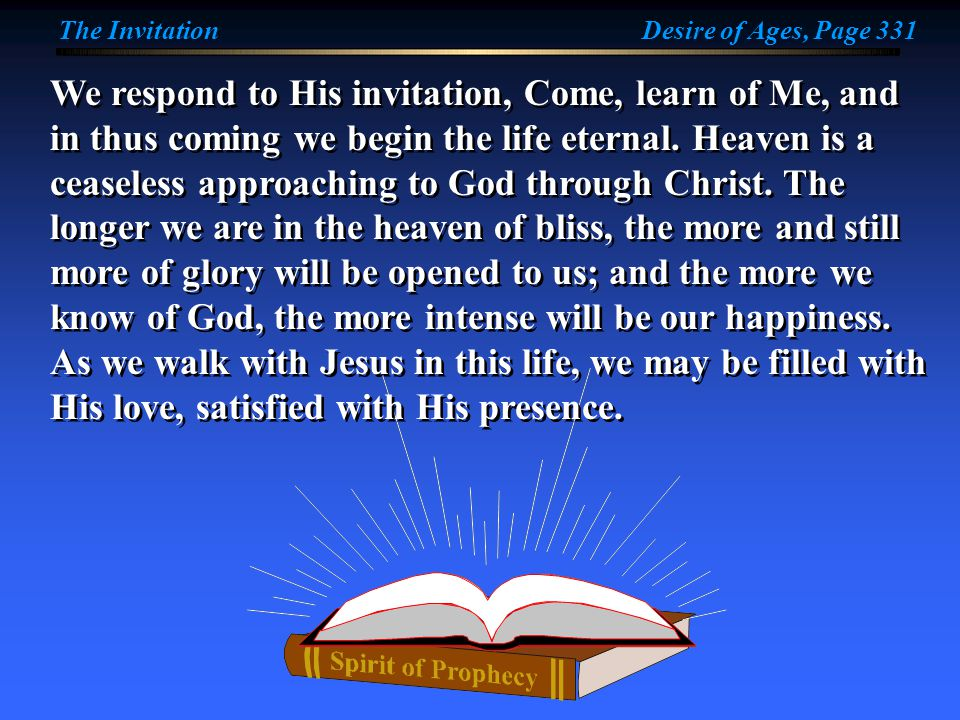 We respond to His invitation, Come, learn of Me, and in thus coming we begin the life eternal.
