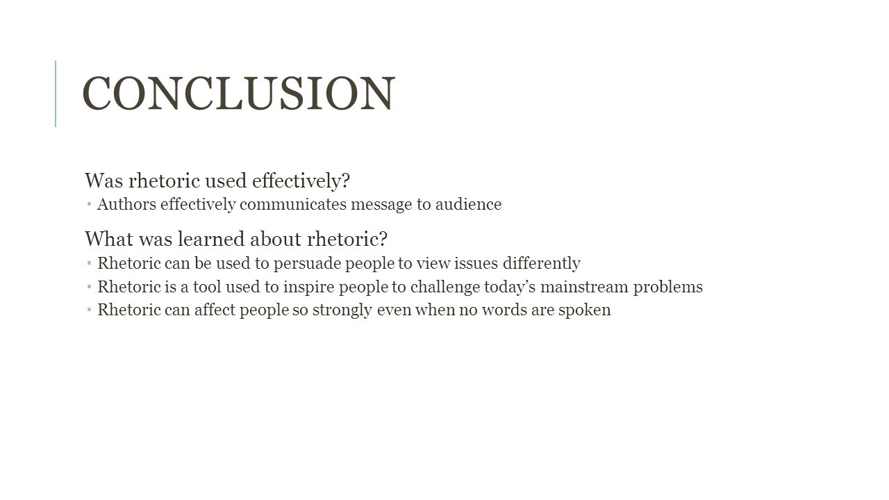 CONCLUSION Was rhetoric used effectively.