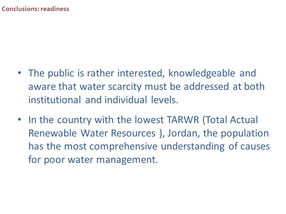 Conclusions: readiness The public is rather interested, knowledgeable and aware that water scarcity must be addressed at both institutional and individual levels.