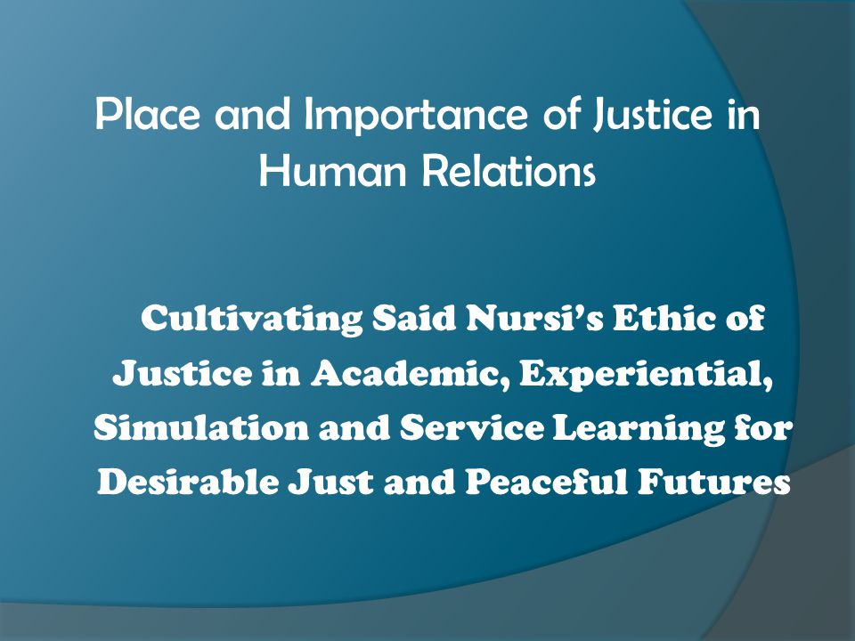 Conclusions Be the change you seek Imagine and Image Desirable Futures No Future Without Forgiveness Desirable Just Futures Reflect Nursi's Profound Insights on Divinity, Science and Justice and Build on his Inspiration How will you build with service learning?