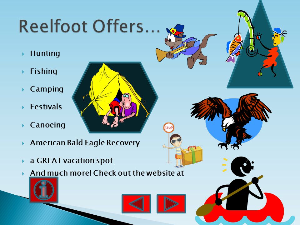  Hunting  Fishing  Camping  Festivals  Canoeing  American Bald Eagle Recovery  a GREAT vacation spot  And much more.