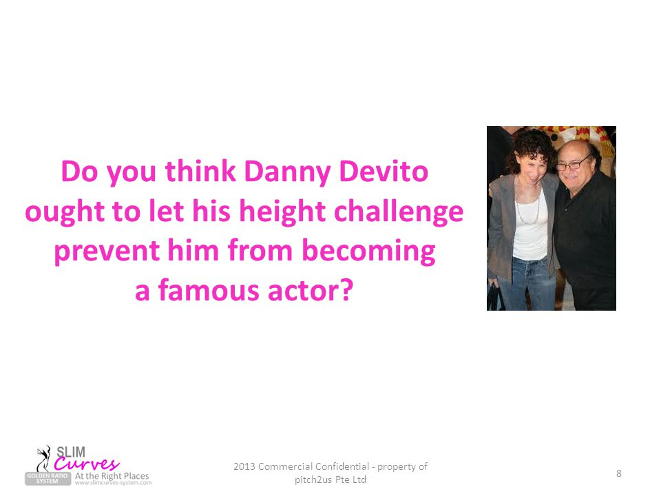 Do you think Danny Devito ought to let his height challenge prevent him from becoming a famous actor.