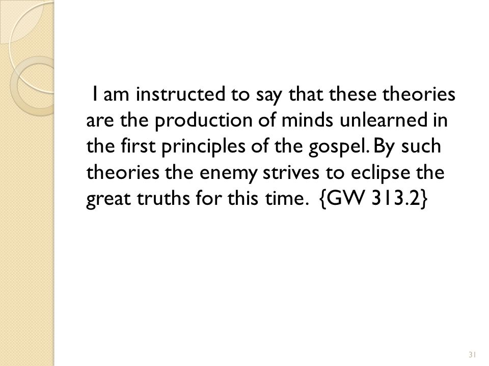 I am instructed to say that these theories are the production of minds unlearned in the first principles of the gospel.