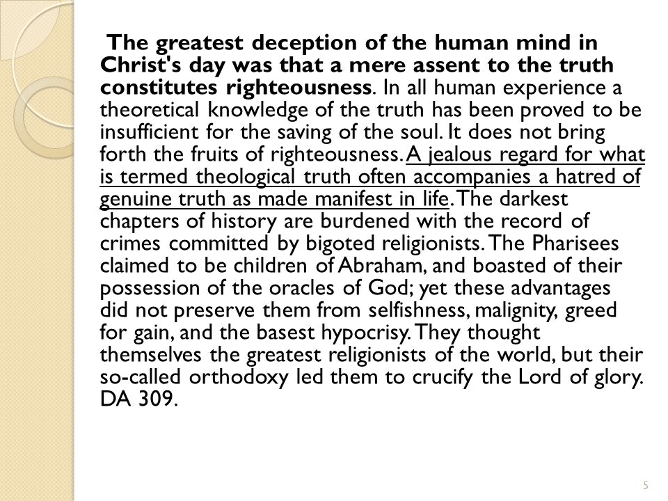 The greatest deception of the human mind in Christ s day was that a mere assent to the truth constitutes righteousness.