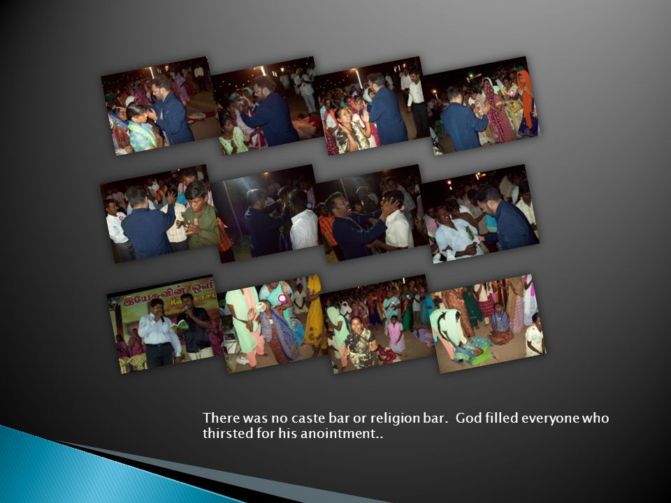 There was no caste bar or religion bar. God filled everyone who thirsted for his anointment..