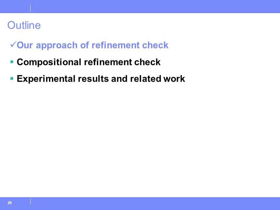 20 Outline Our approach of refinement check  Compositional refinement check  Experimental results and related work