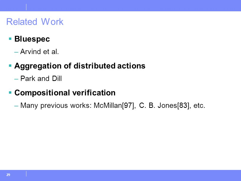 29 Related Work  Bluespec –Arvind et al.