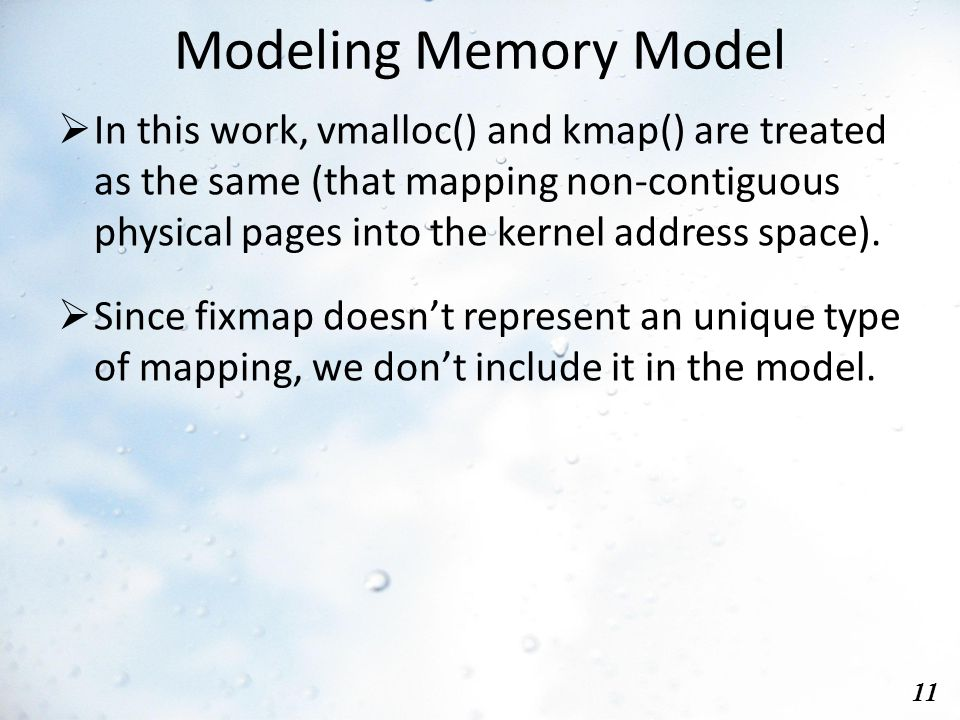 Modeling Memory Model 11  In this work, vmalloc() and kmap() are treated as the same (that mapping non-contiguous physical pages into the kernel address space).
