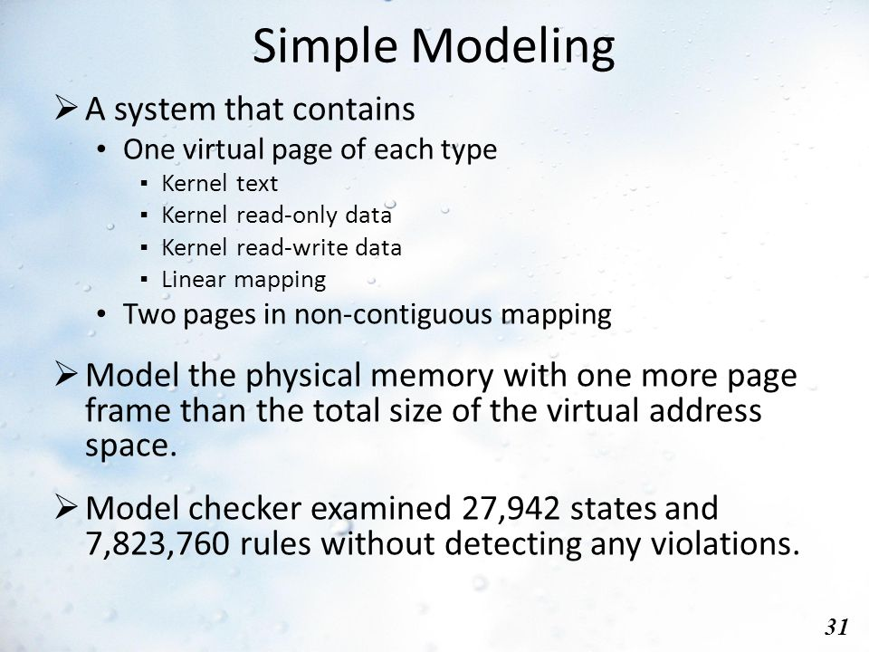 Simple Modeling 31  A system that contains One virtual page of each type ▪ Kernel text ▪ Kernel read-only data ▪ Kernel read-write data ▪ Linear mapping Two pages in non-contiguous mapping  Model the physical memory with one more page frame than the total size of the virtual address space.