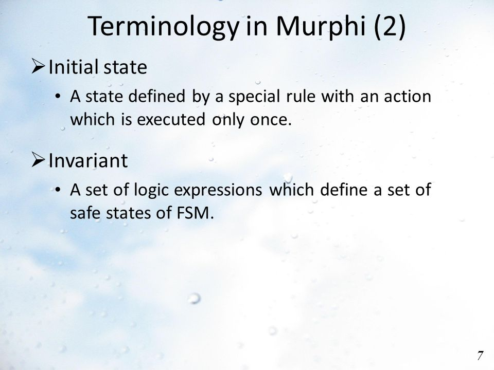 Terminology in Murphi (2) 7  Initial state A state defined by a special rule with an action which is executed only once.