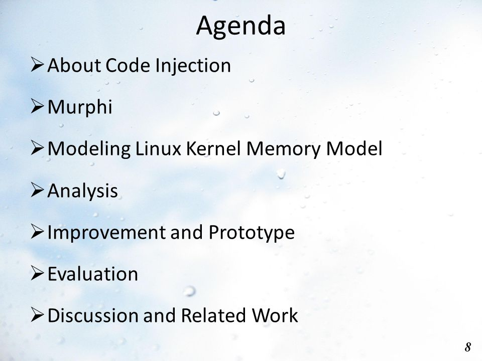 Agenda 8  About Code Injection  Murphi  Modeling Linux Kernel Memory Model  Analysis  Improvement and Prototype  Evaluation  Discussion and Related Work