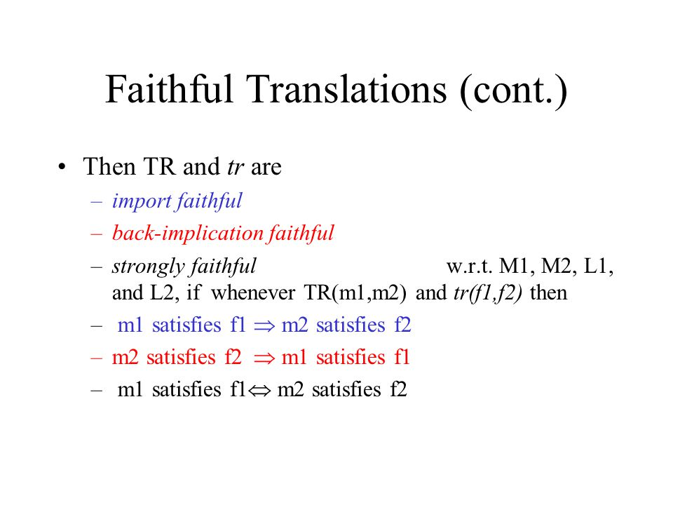 Faithful Translations A theory for translations and properties Transform classes of temporal logic properties uniformly (syntactically) –tr(f1, f2) –Tr(m1, m2) Can have import/ back-implication/ both