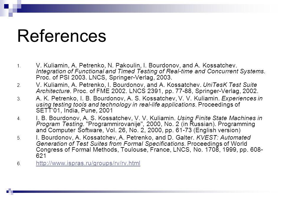 References 1. V. Kuliamin, A. Petrenko, N. Pakoulin, I.