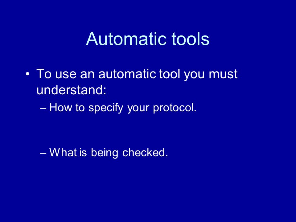 Automatic tools To use an automatic tool you must understand: –How to specify your protocol.