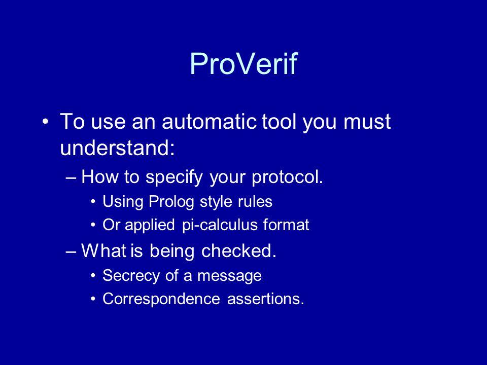 The Denning-Sacco Public- Key Protocol A  B : E B (K AB,T A,Sign(K AB,T A )) To test as a secret in ProVerif we model the protocol: 1.