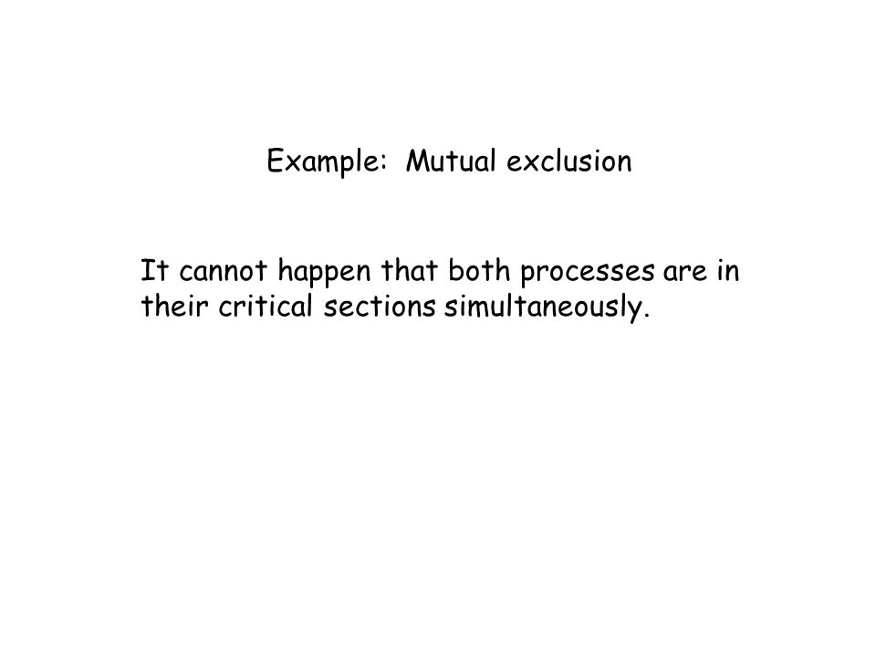 Example: Mutual exclusion It cannot happen that both processes are in their critical sections simultaneously.