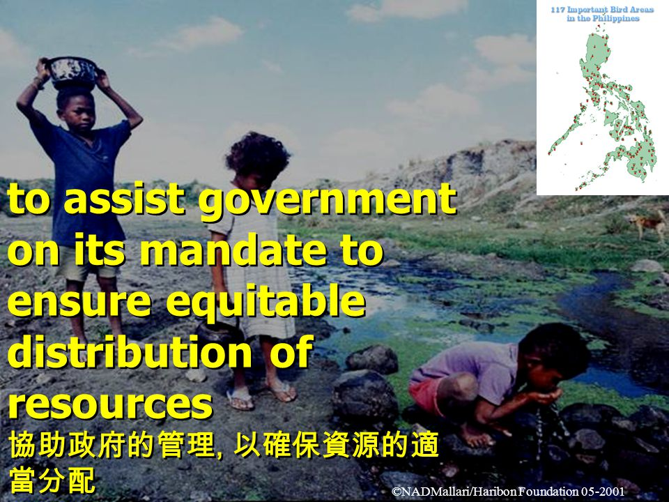 to assist government on its mandate to ensure equitable distribution of resources 協助政府的管理, 以確保資源的適 當分配 to assist government on its mandate to ensure equitable distribution of resources 協助政府的管理, 以確保資源的適 當分配 ©NADMallari/Haribon Foundation 05-2001