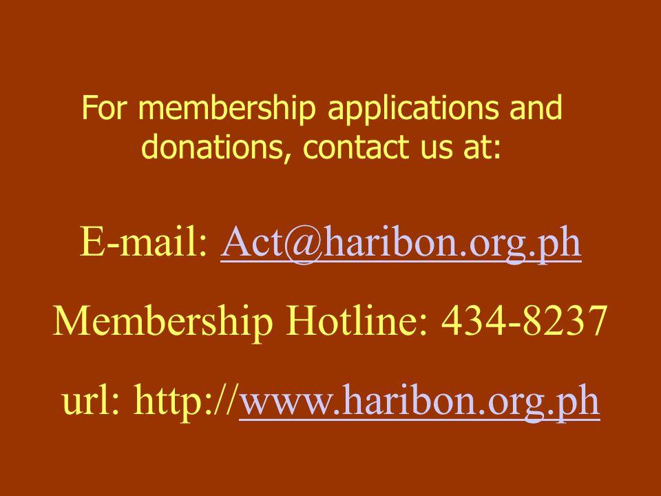 For membership applications and donations, contact us at: E-mail: Act@haribon.org.phAct@haribon.org.ph Membership Hotline: 434-8237 url: http://www.haribon.org.phwww.haribon.org.ph