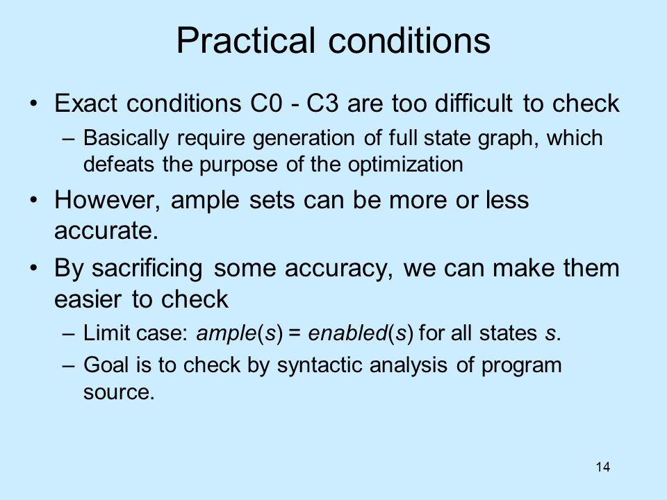 14 Practical conditions Exact conditions C0 - C3 are too difficult to check –Basically require generation of full state graph, which defeats the purpo