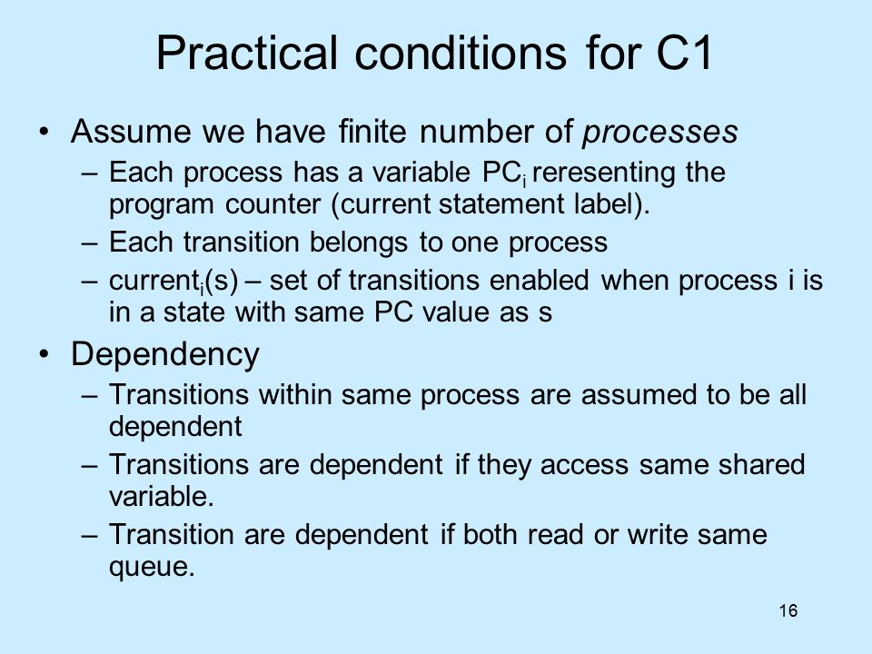 16 Practical conditions for C1 Assume we have finite number of processes –Each process has a variable PC i reresenting the program counter (current st