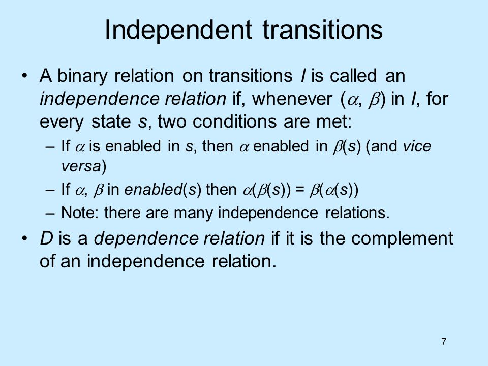 7 Independent transitions A binary relation on transitions I is called an independence relation if, whenever ( ,  ) in I, for every state s, two con