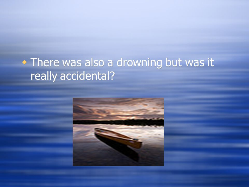  There was also a drowning but was it really accidental