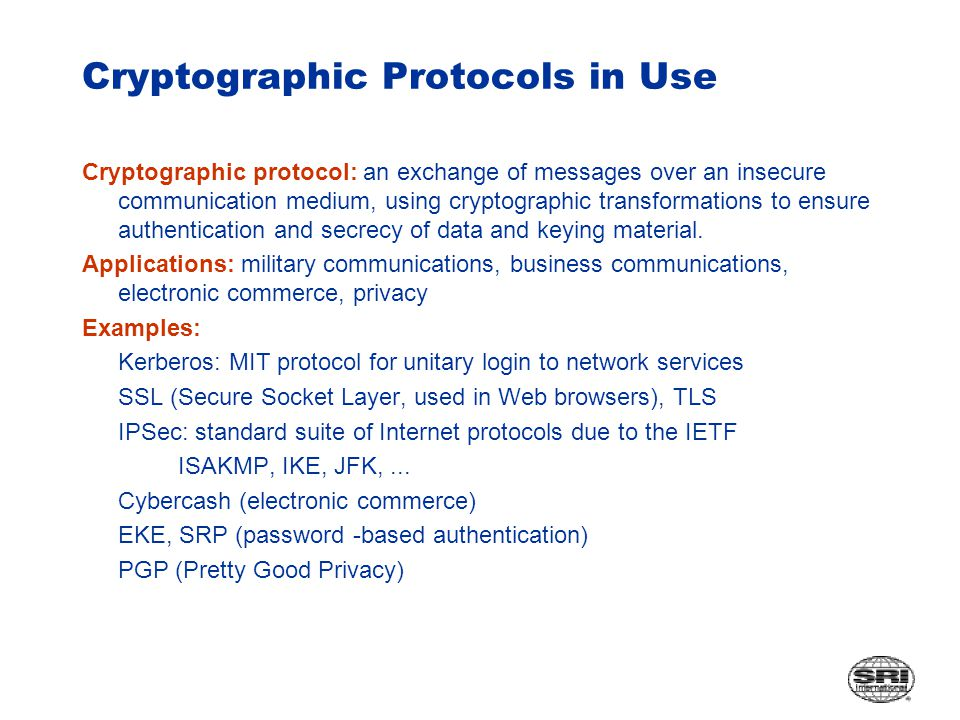 Cryptographic Protocols in Use Cryptographic protocol: an exchange of messages over an insecure communication medium, using cryptographic transformations to ensure authentication and secrecy of data and keying material.