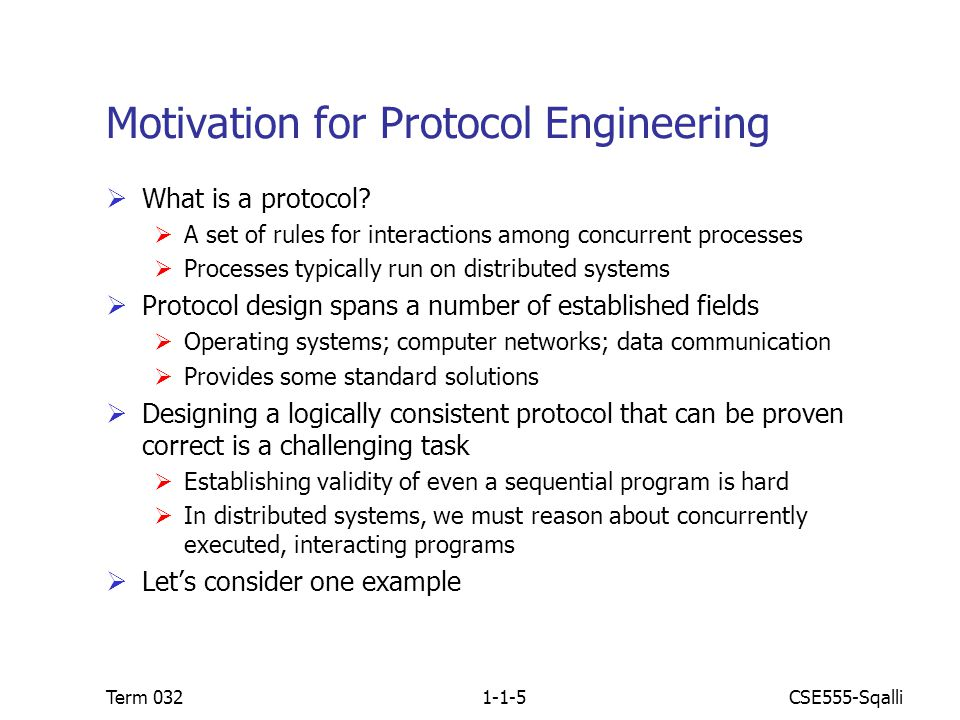CSE555-SqalliTerm 0321-1-5 Motivation for Protocol Engineering  What is a protocol.
