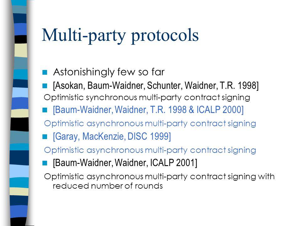 Multi-party protocols Astonishingly few so far [Asokan, Baum-Waidner, Schunter, Waidner, T.R.