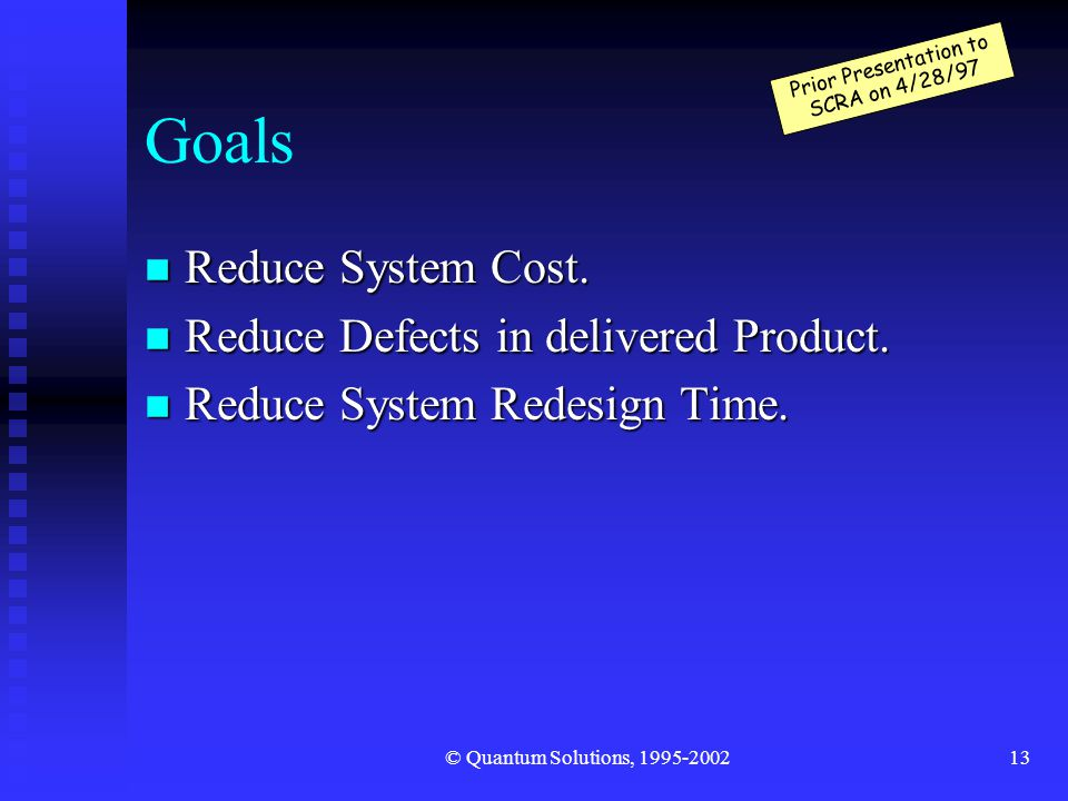 © Quantum Solutions, 1995-200213 Goals n Reduce System Cost.
