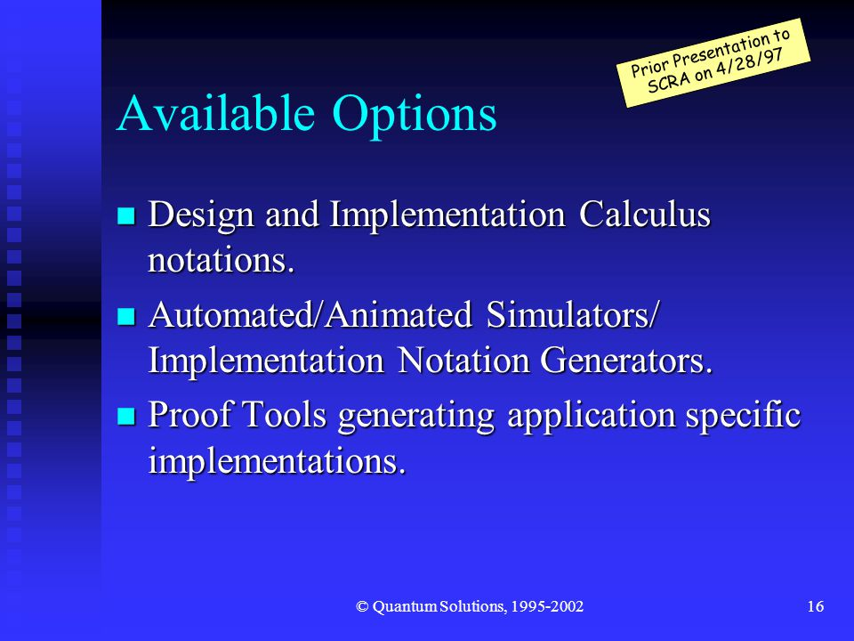 © Quantum Solutions, 1995-200216 Available Options n Design and Implementation Calculus notations.