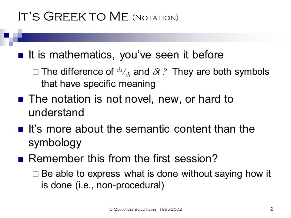 © Quantum Solutions, 1995-2002 2 It's Greek to Me (Notation) It is mathematics, you've seen it before  The difference of dx / dt and  t .