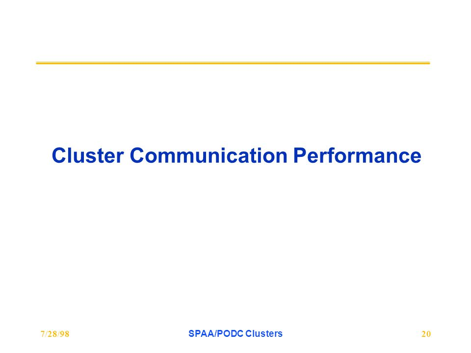 7/28/98SPAA/PODC Clusters20 Cluster Communication Performance