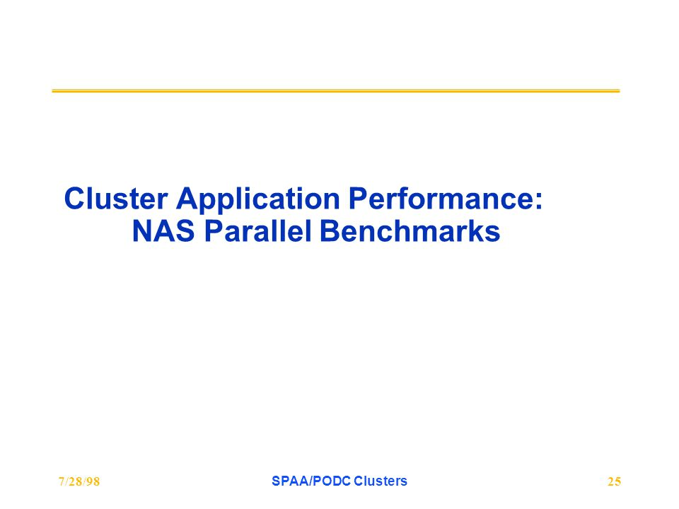 7/28/98SPAA/PODC Clusters25 Cluster Application Performance: NAS Parallel Benchmarks