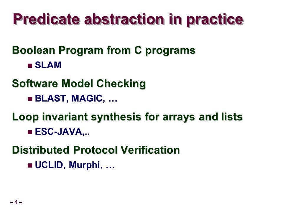 – 55 – Zap Overview [Ball, Lahiri, Musuvathi] Many automated program analysis tools require symbolic reasoning e.g.