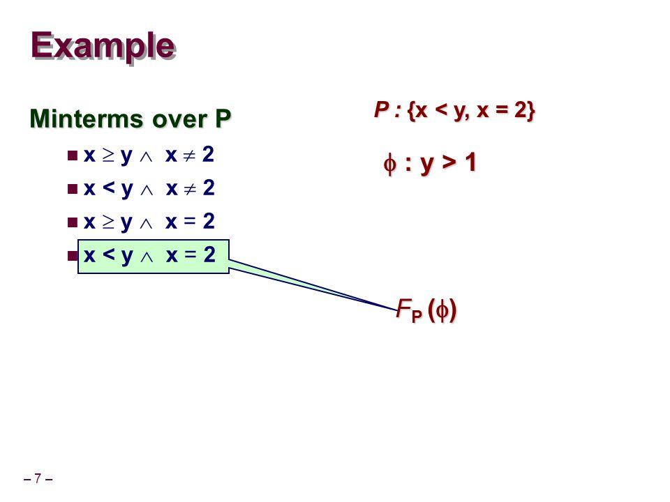 – 7 – F P (  ) Example Minterms over P x  y  x  2 x < y  x  2 x  y  x = 2 x < y  x = 2 P : {x < y, x = 2}  : y > 1