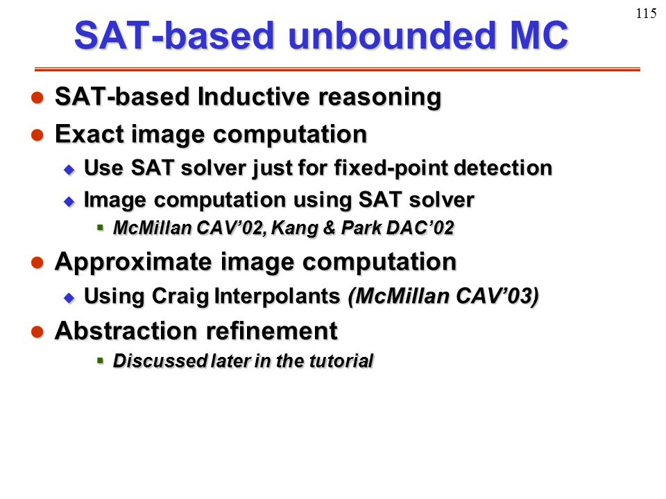 115 SAT-based unbounded MC l SAT-based Inductive reasoning l Exact image computation u Use SAT solver just for fixed-point detection u Image computati
