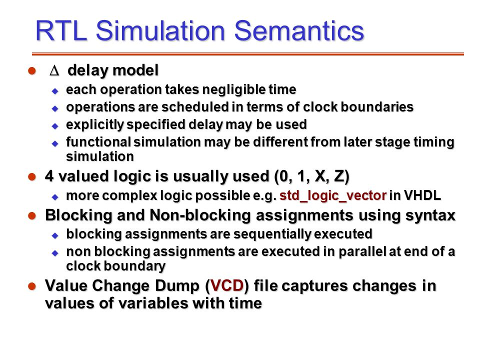 RTL Simulation Semantics  delay model  delay model u each operation takes negligible time u operations are scheduled in terms of clock boundarie