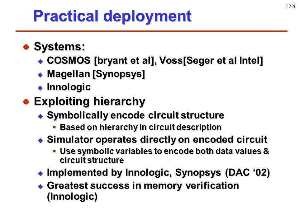 158 Practical deployment l Systems: u COSMOS [bryant et al], Voss[Seger et al Intel] u Magellan [Synopsys] u Innologic l Exploiting hierarchy u Symbol