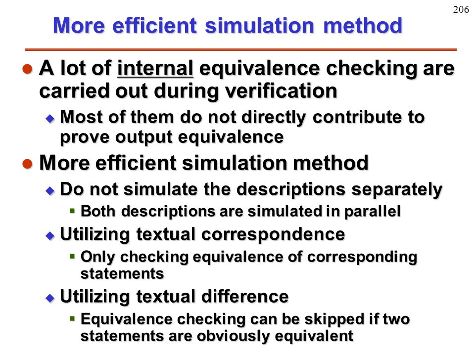206 More efficient simulation method l A lot of internal equivalence checking are carried out during verification u Most of them do not directly contr