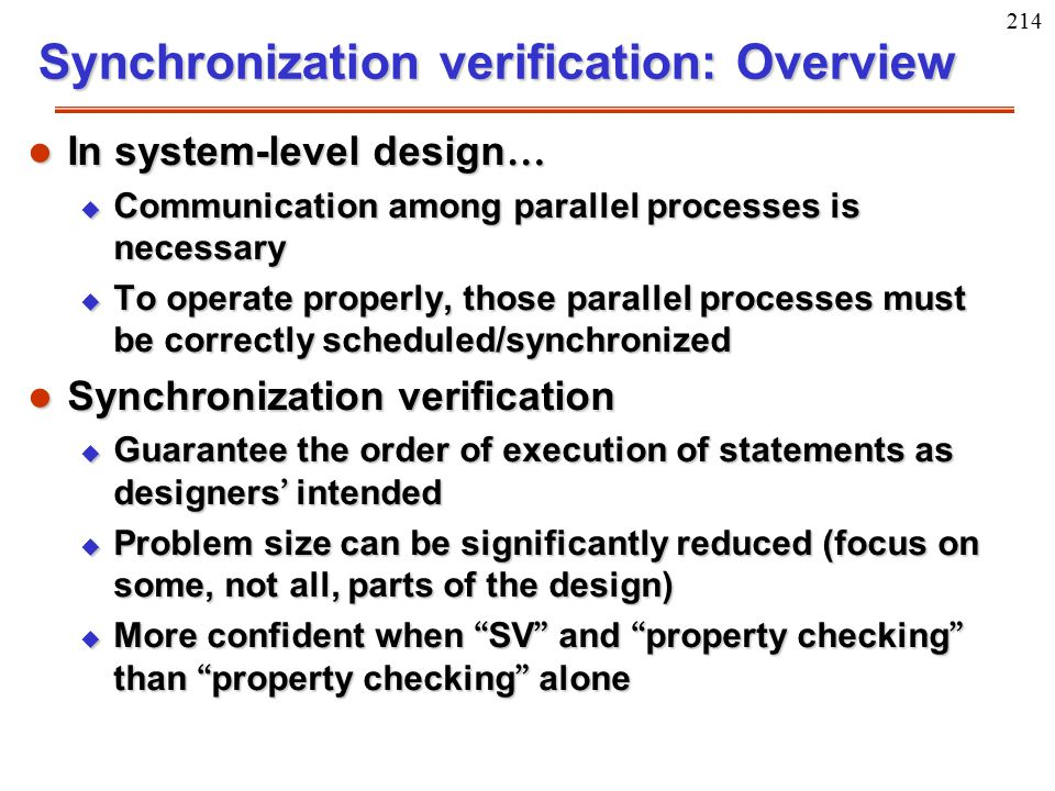 214 Synchronization verification: Overview In system-level design … In system-level design … u Communication among parallel processes is necessary u T