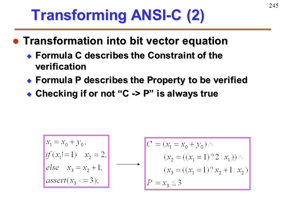 245 Transforming ANSI-C (2) l Transformation into bit vector equation u Formula C describes the Constraint of the verification u Formula P describes t