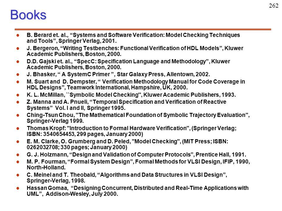 "262Books l l B. Berard et. al., ""Systems and Software Verification: Model Checking Techniques and Tools"", Springer Verlag, 2001. l l J. Bergeron, ""Wri"
