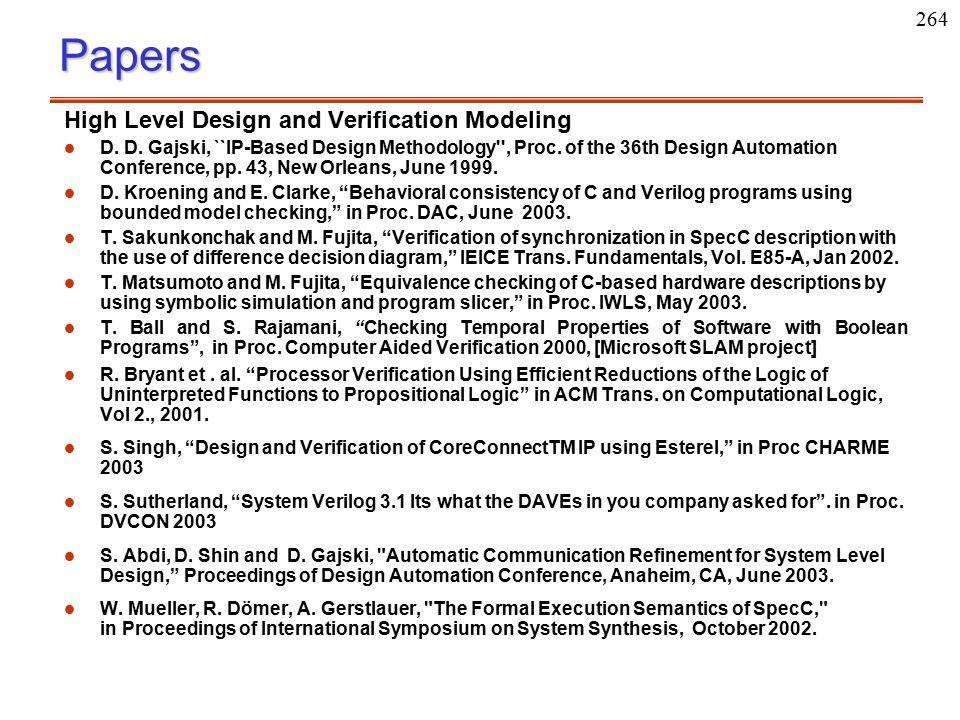 264Papers High Level Design and Verification Modeling l l D. D. Gajski, ``IP-Based Design Methodology'', Proc. of the 36th Design Automation Conferenc