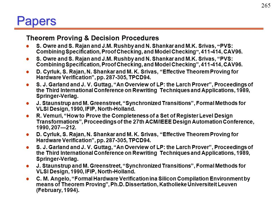 """265Papers Theorem Proving & Decision Procedures S. Owre and S. Rajan and J.M. Rushby and N. Shankar and M.K. Srivas, """" PVS: Combining Specification, P"""